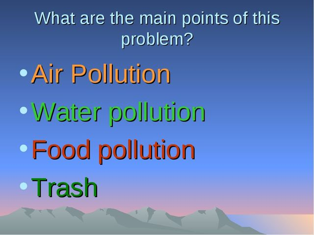 What are the main points of this problem? Air Pollution Water pollution Food...