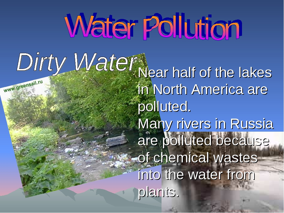 Near half of the lakes in North America are polluted. Many rivers in Russia a...