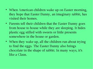 When American children wake up on Easter morning, they hope that Easter Bunny