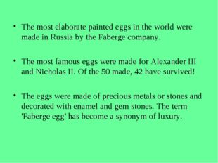 The most elaborate painted eggs in the world were made in Russia by the Faber