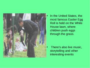 In the United States, the most famous Easter Egg Roll is held on the White H