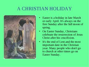 A CHRISTIAN HOLIDAY Easter is a holiday in late March or early April. It's al