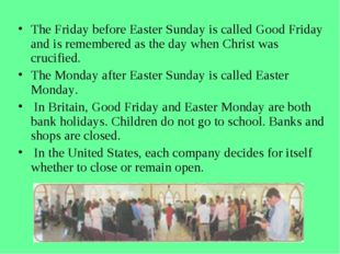 The Friday before Easter Sunday is called Good Friday and is remembered as th