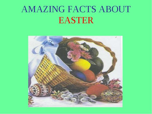 AMAZING FACTS ABOUT EASTER