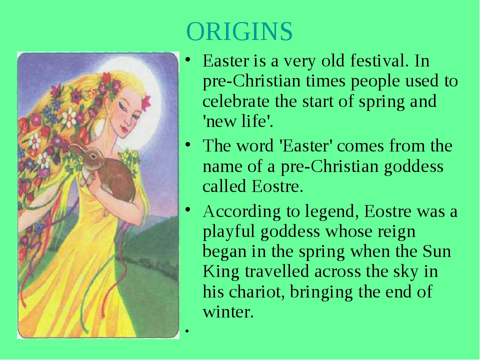 ORIGINS Easter is a very old festival. In pre-Christian times people used to...