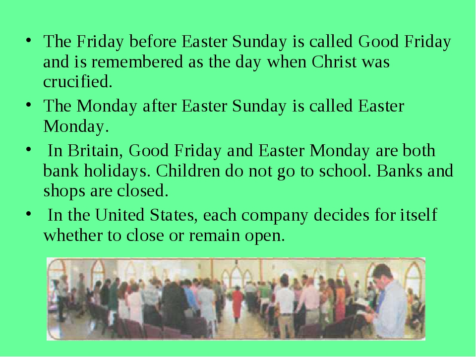 The Friday before Easter Sunday is called Good Friday and is remembered as th...