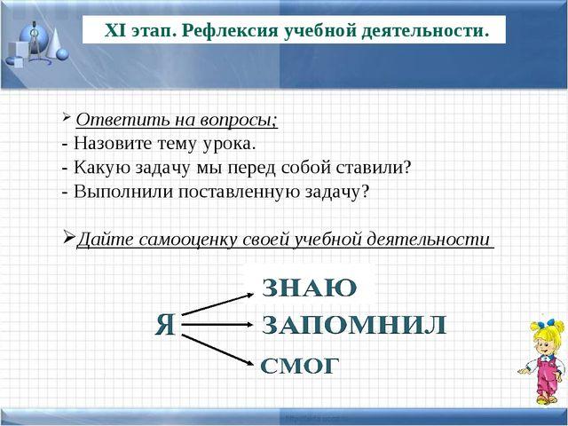 XI этап. Рефлексия учебной деятельности. Ответить на вопросы; - Назовите тем...