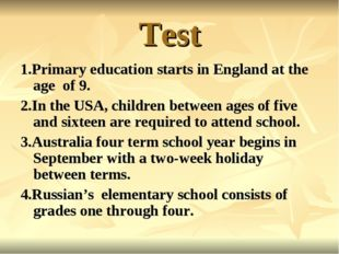 Test 1.Primary education starts in England at the age of 9. 2.In the USA, chi