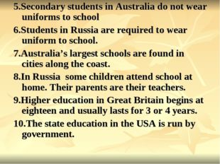 5.Secondary students in Australia do not wear uniforms to school 6.Students i