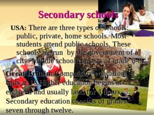 Secondary schools USA: There are three types of schools: public, private, hom