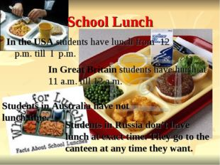 School Lunch In the USA students have lunch from 12 p.m. till I p.m. In Great