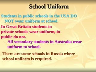School Uniform Students in public schools in the USA DO NOT wear uniform at s
