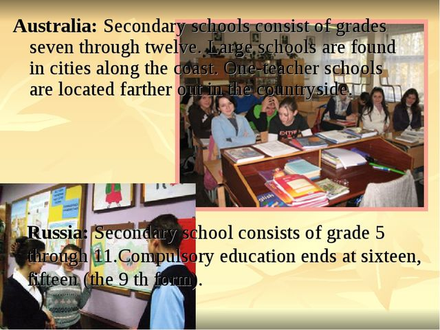 Australia: Secondary schools consist of grades seven through twelve. Large sc...