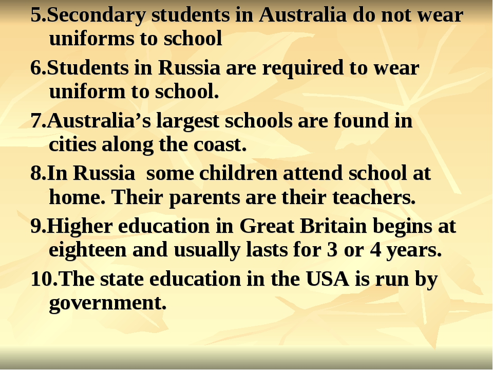 5.Secondary students in Australia do not wear uniforms to school 6.Students i...