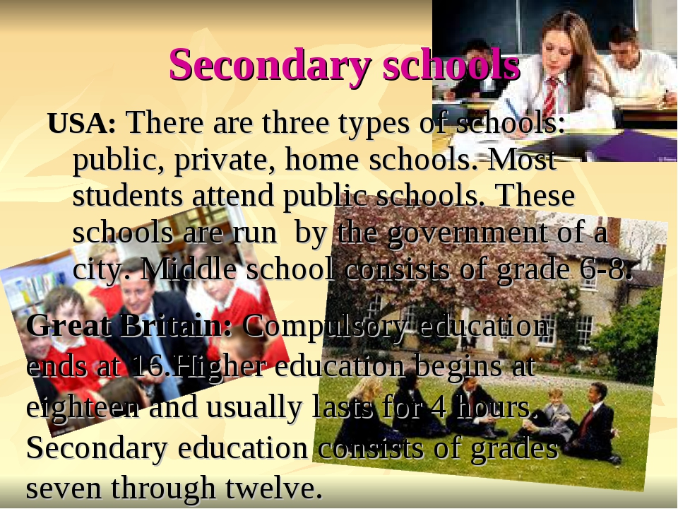 Secondary schools USA: There are three types of schools: public, private, hom...