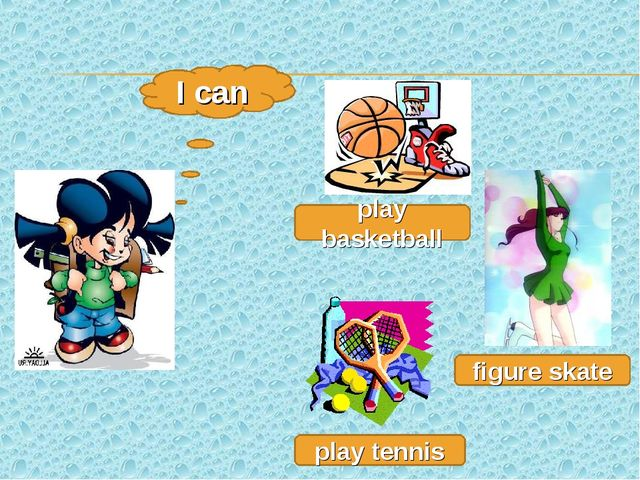 I can play basketball figure skate play tennis