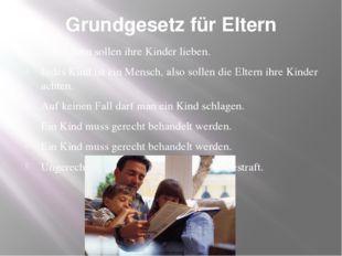 Grundgesetz für Eltern Alle Eltern sollen ihre Kinder lieben. Jedes Kind ist