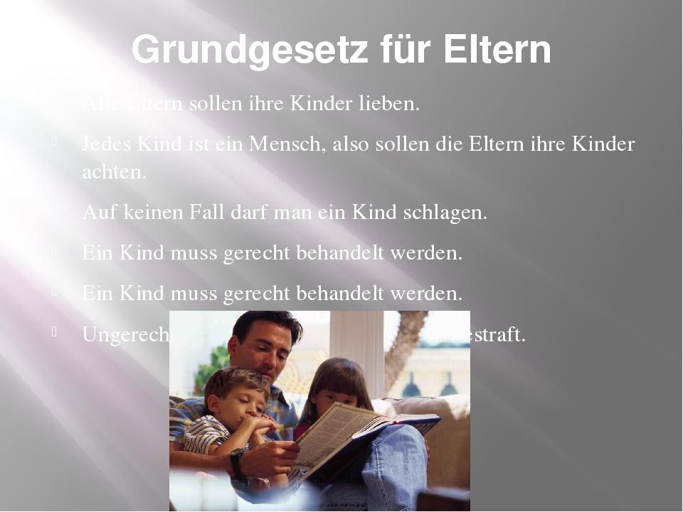 Grundgesetz für Eltern Alle Eltern sollen ihre Kinder lieben. Jedes Kind ist...