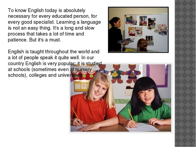 To know English today is absolutely necessary for every educated person, for...
