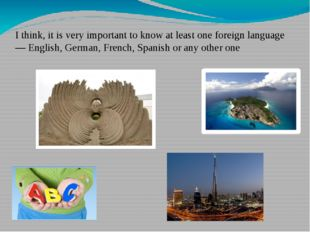 I think, it is very important to know at least one foreign language — English
