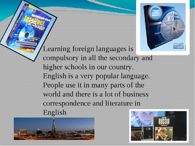 Learning foreign languages is compulsory in all the secondary and higher scho...