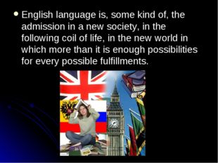 English language is, some kind of, the admission in a new society, in the fol