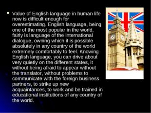 Value of English language in human life now is difficult enough for overestim