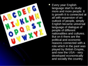Every year English language start to study more and more people. It is growth