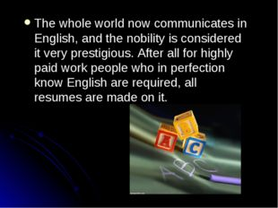 The whole world now communicates in English, and the nobility is considered i
