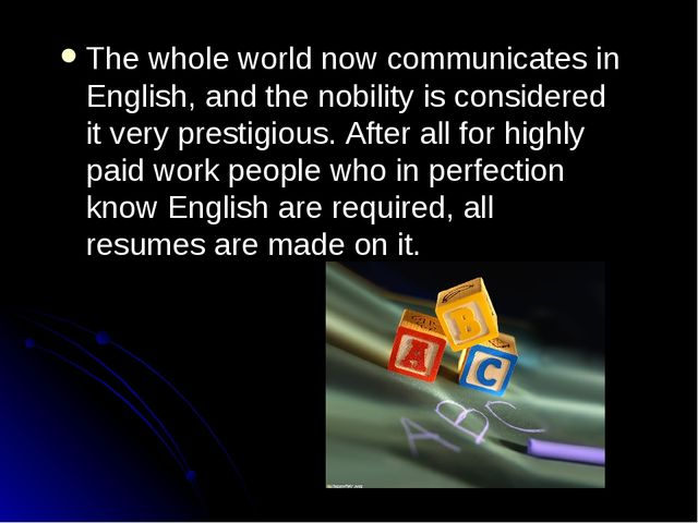 The whole world now communicates in English, and the nobility is considered i...