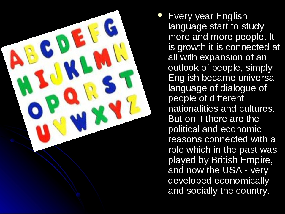 Every year English language start to study more and more people. It is growth...
