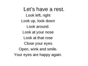 Let's have a rest. Look left, right Look up, look down Look around. Look at y