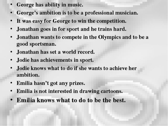 George has ability in music. George's ambition is to be a professional musici...
