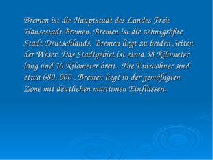 Bremen ist die Hauptstadt des Landes Freie Hansestadt Bremen. Bremen ist die