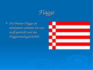 Flagge Die Bremer Flagge ist mindestens achtmal rot und weiß gestreift und am