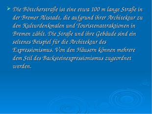 Die Böttcherstraße ist eine etwa 100 m lange Straße in der Bremer Altstadt, d