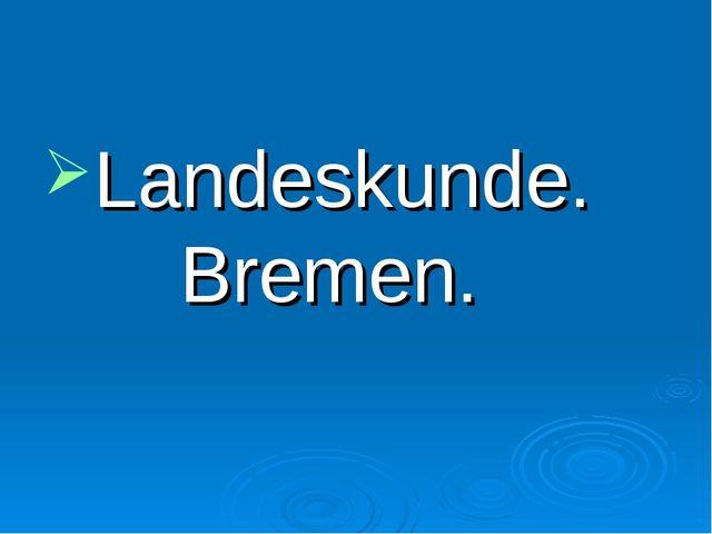 Landeskunde. Bremen.