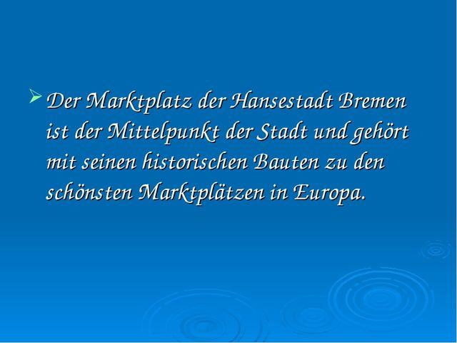 Der Marktplatz der Hansestadt Bremen ist der Mittelpunkt der Stadt und gehört...