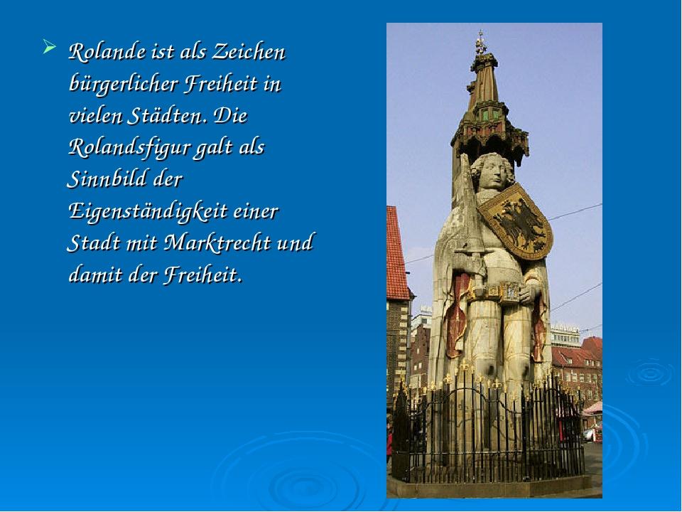 Rolande ist als Zeichen bürgerlicher Freiheit in vielen Städten. Die Rolandsf...