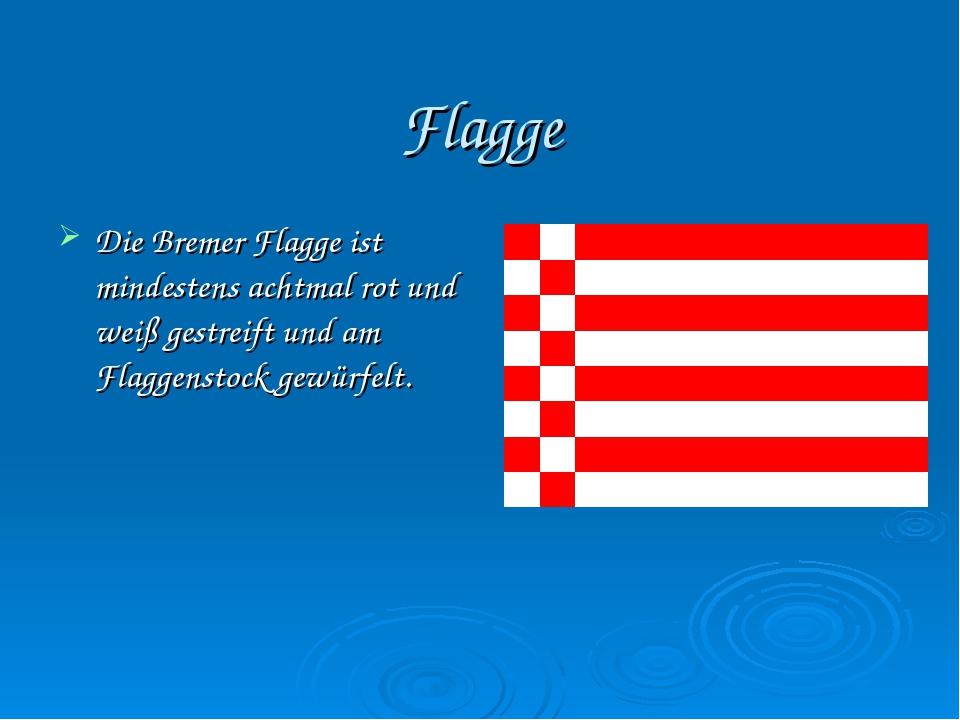 Flagge Die Bremer Flagge ist mindestens achtmal rot und weiß gestreift und am...