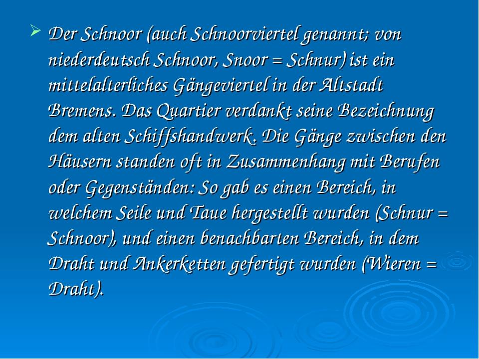 Der Schnoor (auch Schnoorviertel genannt; von niederdeutsch Schnoor, Snoor =...