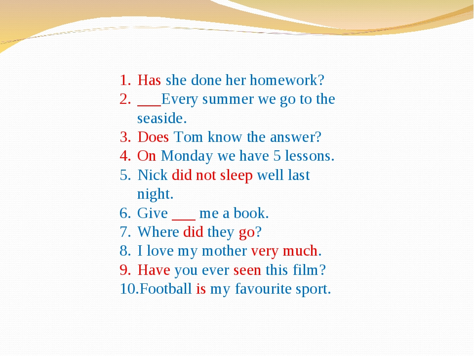 Has she done her homework? ___Every summer we go to the seaside. Does Tom kno...