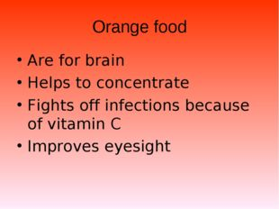 Orange food Are for brain Helps to concentrate Fights off infections because