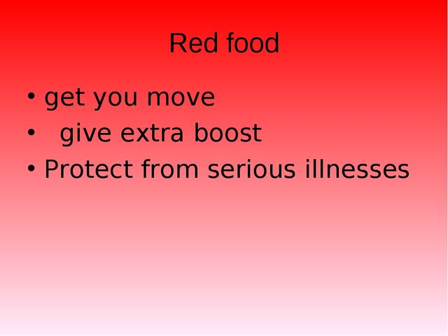 Red food get you move give extra boost Protect from serious illnesses