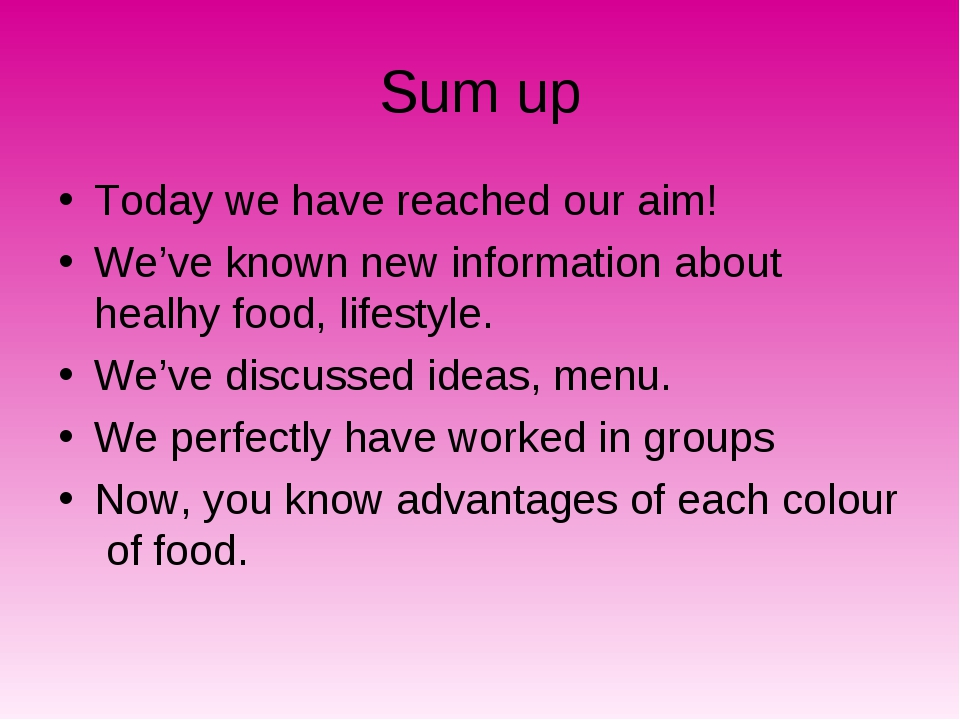 Sum up Today we have reached our aim! We've known new information about healh...
