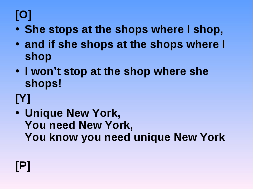[O] She stops at the shops where I shop, and if she shops at the shops where...