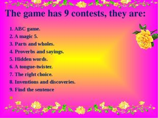 The game has 9 contests, they are: 1. ABC game. 2. A magic 5. 3. Parts and wh