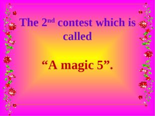"The 2nd contest which is called ""A magic 5""."