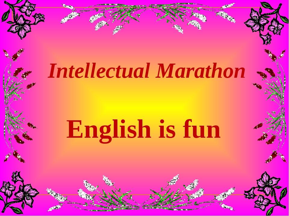 Intellectual Marathon English is fun