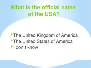 What is the official name of the USA? The United Kingdom of America The Unite